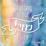 Crafting is our happy place